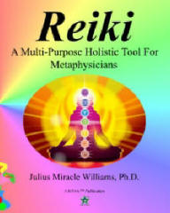 Reiki: A Multi-Purpose Holistic Tool for Metaphysicians, by Julius Miracle Williams, Ph.D. (JoDArc™ Multimedia)