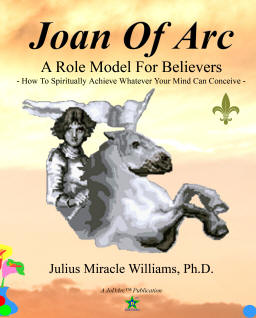 Joan of Arc: A Role Model for Believers, by Julius Miracle Williams, Ph.D.