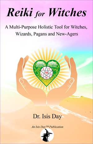 Reiki for Witches: A Multi-Purpose Holistic Tool For Witches, Wizards, Pagans and New-Agers, by Dr. Isis Day; Edited by Marie Guillaumes; (Isis Day Publishers)