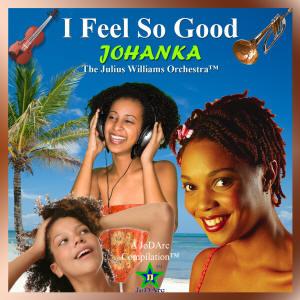 I Feel So Good (music / audio CD): Caribbean Jazz, Reggae, Rhythm, Instrumental, Dub, Island Music, Happy Music., by Johanka: The Julius Williams Orchestra; Edited by Julius Williams; (JoDArc Music)