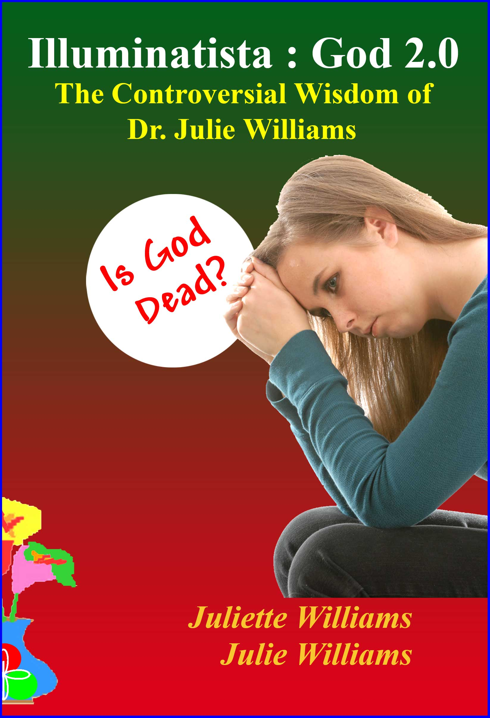 Illuminatista: God 2.0, by Juliette Williams and Julie Williams