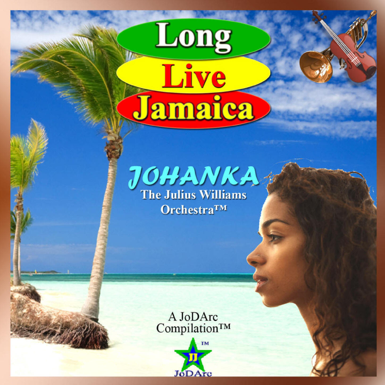 Long Live Jamaica (music / audio CD): Caribbean Jazz, Reggae, Instrumental, Rhythm, Dub, by Johanka: The Julius Williams Orchestra; Edited by Julius Williams; (JoDArc Music)